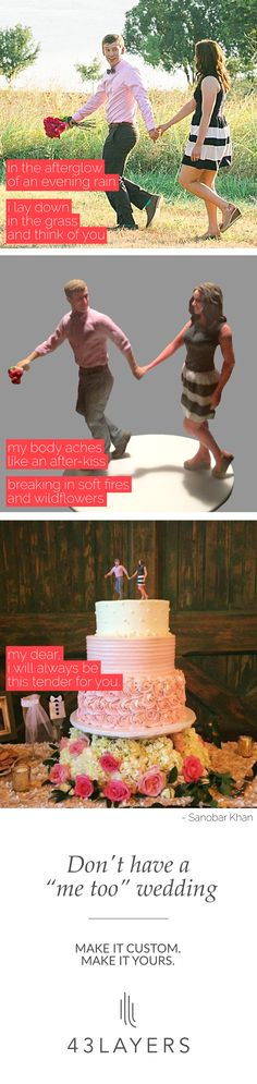 Michael wanted to create something truly unique for his fiancée, a 3D cake topper based on one of their engagement photos. The world-class artists at 43Layers turned his dream to reality. From personal signage for your photo booth to custom cake-toppers that look exactly like you and your significant other, 43Layers can make anything you can imagine. Check out 43Layers.com to learn more.