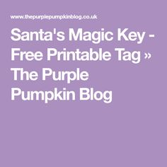 Santa's Magic Key - Free Printable Tag » The Purple Pumpkin Blog