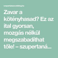 Zavar a kötényhasad? Ez az ital gyorsan, mozgás nélkül megszabadíthat tőle! – szupertanácsok Herpes Remedies, Herbalism, Healthy Lifestyle, Food And Drink, Health Fitness, Weight Loss, Hungary, Beauty, Diet