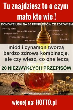 hotto_.pl-miod-cynamon-leczy-20-przepisow Hot Sauce Bottles, Hot Toddy, Diy And Crafts, Health Fitness, Food And Drink, Medical, Diet, Health, Medicine