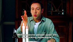 gifs favorite movies not my gif Kevin Spacey 1999 American Beauty lester burnham annette bening Favorite Movie scenes Favorite movie lines will someone please pass the fucking asparagus
