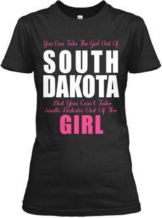 Can't Take South Dakota Outta Girl | Teespring