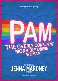 Pam: the over-confident morbidly obese woman. 30 Rock