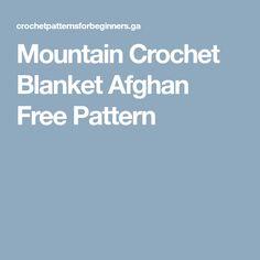 Mountain Crochet Blanket Afghan Free Pattern