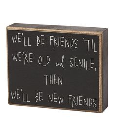 Take a look at this 'Old and Senile' Box Sign on zulily today!