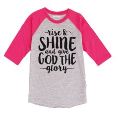 Rise And Shine and Give God the Glory Toddler Raglan