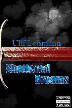 Shattered Dreams (Light in the Dark Book 1) by Ulff Lehmann https://www.amazon.com/dp/B01HBPR8GK/ref=cm_sw_r_pi_dp_x_YjBEybYER7HF9