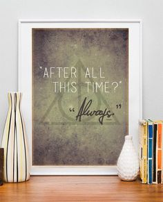 Harry Potter & The Deathly Hallows Quote - After all this time Always - Snape - Dumbledore