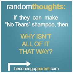 "If they can make ""No Tears"" shampoo, then WHY ISN'T ALL OF IT THAT WAY?  Adults: Do you enjoy crying that much?    #newdad #blog #dad #parenting #kids #babydontcry"