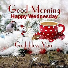 Good morning happy wednesday god bless you wednesday morning quotes, blessed wednesday, wednesday greetings