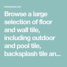 Browse a large selection of floor and wall tile, including outdoor and pool tile, backsplash tile and tile flooring in ceramic, porcelain, travertine and more.