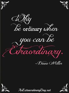 Why be ordinary when
