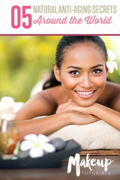 Natural Anti-Aging Secrets Around The World | Beauty Tips & Tricks by Makeup Tutorials at http://makeuptutorials.com/natural-anti-aging-secrets-around-world-makeup-tutorials/