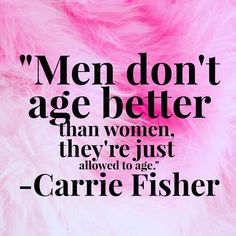 """Men don't age better than woman they're just allowed to age"" - Carrie Fisher feminist quotes Men Quotes, Funny Quotes, Aging Quotes, Famous Quotes, Wisdom Quotes, Feminist Quotes, Feminist Art, Feminist Apparel, Intersectional Feminism"