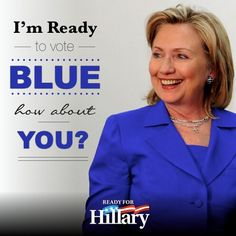 Hillary Rodham Clinton for President 2016 I'm ready to vote Blue, how about you.
