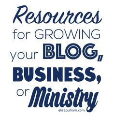 Resources for Growing Your Blog, Business, or Ministry