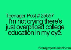 Go to college, they said. It will be fun, they said. Lol ;)