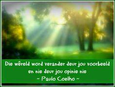 Afrikaanse Inspirerende Gedagtes & Wyshede: Die wereld word verander deur jou voorbeeld en nie... Afrikaanse Quotes, Words, Inspirational, Paulo Coelho, Horse