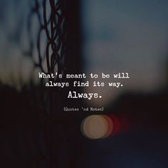 Whats meant to be will always find its way. Always. via (http://ift.tt/2hFNske)