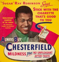 'Sugar' Ray Robinson Says, Stick With The Cigarette That's Good To You...1950 Chesterfield Cigarette Ad