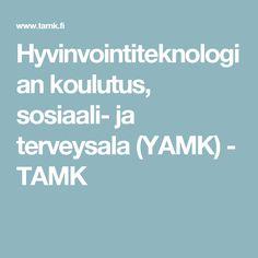Hyvinvointiteknologian koulutus, sosiaali- ja terveysala (YAMK) - TAMK