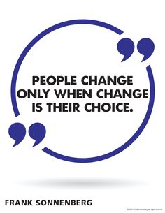"""People change only when change is their choice."" ~ Frank Sonnenberg #Change #FrankSonnenberg"
