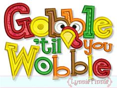 Embroidery Designs - Gobble til you Wobble Applique 4x4 5x7 6x10 - Welcome to Lynnie Pinnie.com! Instant download and free applique machine embroidery designs in PES, HUS, JEF, DST, EXP, VIP, XXX AND ART formats.