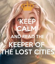 KEEP CALM AND READ THE KEEPER OF THE LOST CITIES Poster | Delia ...