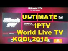 how to install Ultimate IPTV on Kodi Addons 2018 for Free World Live TV - YouTube