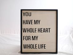 You Have My Whole Heart For My Whole LIfe-Wooden Sign-Anniversary-Wedding Decor-Wedding Sign-Nursery Decor-Child Room Decor-You Pick Colors