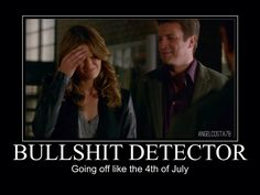 Kate Beckett ~ Bullshit Detector yet she thought for four years Castle didn't have one too! Everybody else did even Alexis