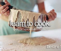 Learn to cook!! And learn to cook well....