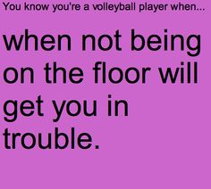 You know you're a volleyball player when... Half the time I spend playing vball is on the floor