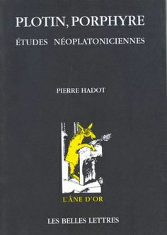 Pierre Hadot, Plotin, Porphyre. Etudes néoplatoniciennes, Les Belles Lettres, coll. L'âne d'or, broché, 1999 (2e tirage, 2010), 428 pages, 37,60 €.