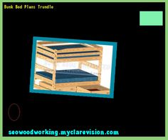 Bunk Bed Plans Trundle 190318 - Woodworking Plans and Projects!
