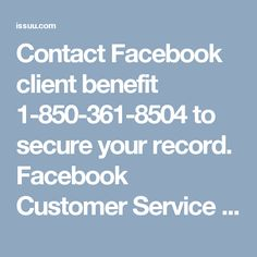 Contact Facebook client benefit 1-850-361-8504 to secure your record. Facebook Customer Service implies the appropriate response of all the Facebook issues which are irritating in nature. Our colleagues dependably feel upbeat at whatever point they thump out their client's Facebook issues. Along these lines, don't feel apprehensive, simply put a call at 1-850-361-8504 and you will get the exceptional administrations from our side without a doubt. For More Information visit on…