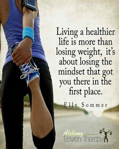 Living healthier isn't just about losing weight, it's about losing the mindset that got you there-Inspiring fitness motivational quote.