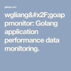 wglianggoappmonitor golang application performance data monitoring