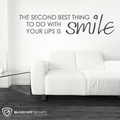 The second best thing to do with your lips is smile!