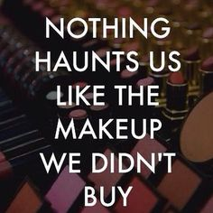 Makeup we didn't buy haunts us! Lol
