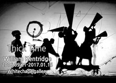 "Thick Time   William Kentridge  2016.09.21 - 2017.01.15        ☆☆☆☆☆ – The Guardian  ""A must-see show"" – The Daily Telegraph             South African"