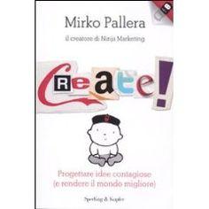 Create! Progettare idee contagiose (e rendere il mondo migliore) - Nuovo Libro di Mirko Pallera