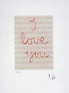 "Louise Bourgeois, ""I Love You"", 2007."