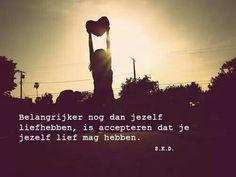 Pas als je accepteert dat je jezelf lief mag hebben, kun je jezelf ook pas daadwerkelijk lief gaan hebben ♥