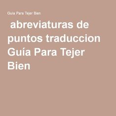 abreviaturas de puntos traduccion Guía Para Tejer Bien