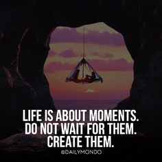 Life Is About Creating Moments life quotes quotes positive quotes quote life quote inspiring quotes about life instagram quotes instagram life quotes life quotes with pictures quotes on life