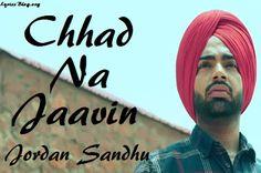 Chhad Na Jaavin Lyrics - Jordan Sandhu