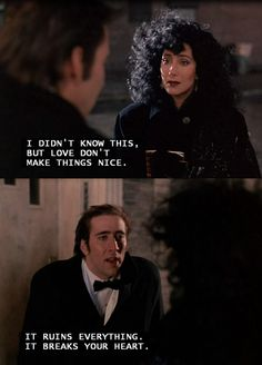 Love Don't Make Things Nice. Cher and Nicolas Cage in Moonstruck Image source Nicolas Cage Quotes, Great Films, Good Movies, Love Movie, Movie Tv, Olympia Dukakis, Cher Photos, Cher Bono, Favorite Movie Quotes