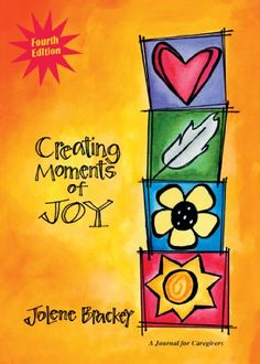 Creating Moments of Joy for the Person with Alzheimer's or Dementia: A Journal for Caregivers - Kindle edition by Jolene Brackey. Professional & Technical Kindle eBooks @ Amazon.com.