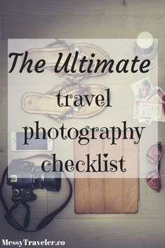 The Ultimate Travel Photography Checklist - Messy Traveler Best Camera For Photography, Hobby Photography, Types Of Photography, Photography Equipment, Travel Photography, Beginner Photography, Outdoor Photography, Photography Tutorials, Photography Ideas